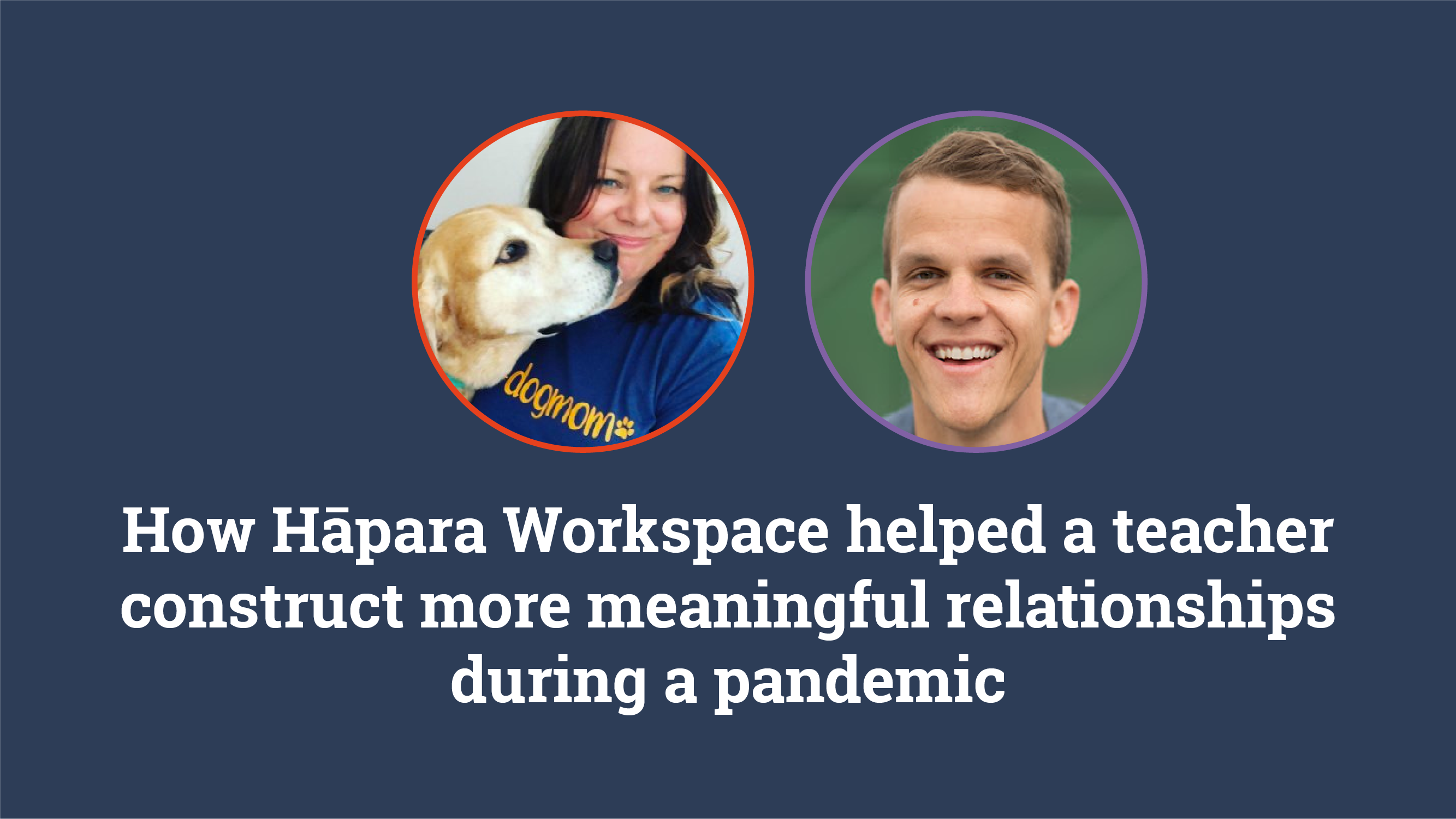 How Hāpara Workspace helped a teacher construct more meaningful relationships during a pandemic